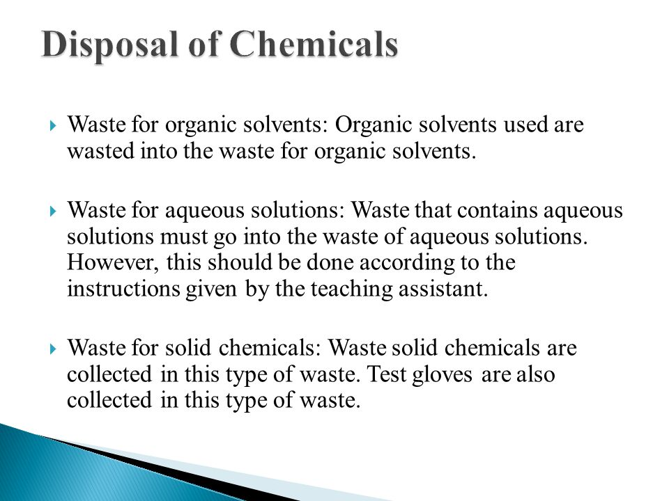  Waste for organic solvents: Organic solvents used are wasted into the waste for organic solvents.  Waste for aqueous solutions: Waste that contains