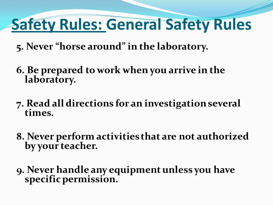Safety Rules: General Safety Rules 5. Never horse around in the laboratory.