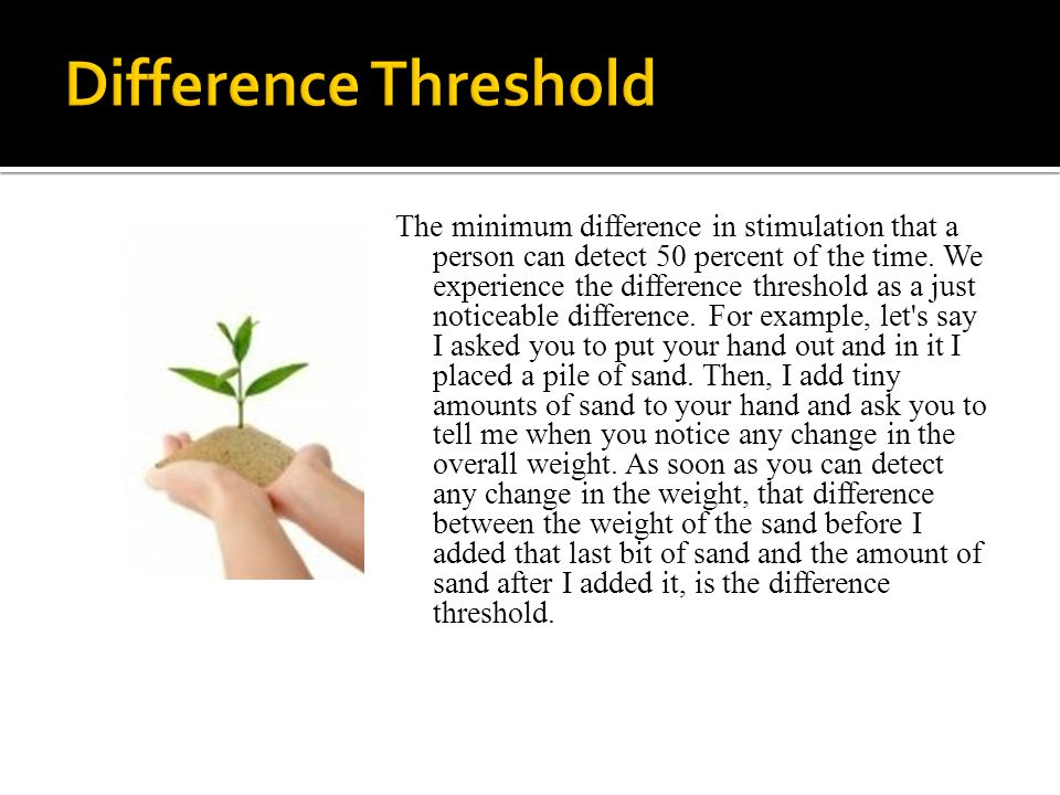 The minimum difference in stimulation that a person can detect 50 percent of the time.