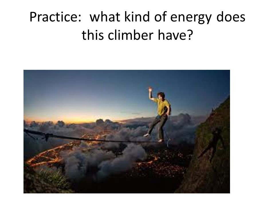 Practice: what kind of energy does this climber have?