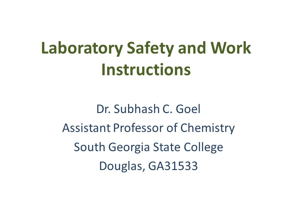Laboratory Safety and Work Instructions Dr. Subhash C. Goel Assistant Professor of Chemistry South Georgia State College Douglas, GA31533