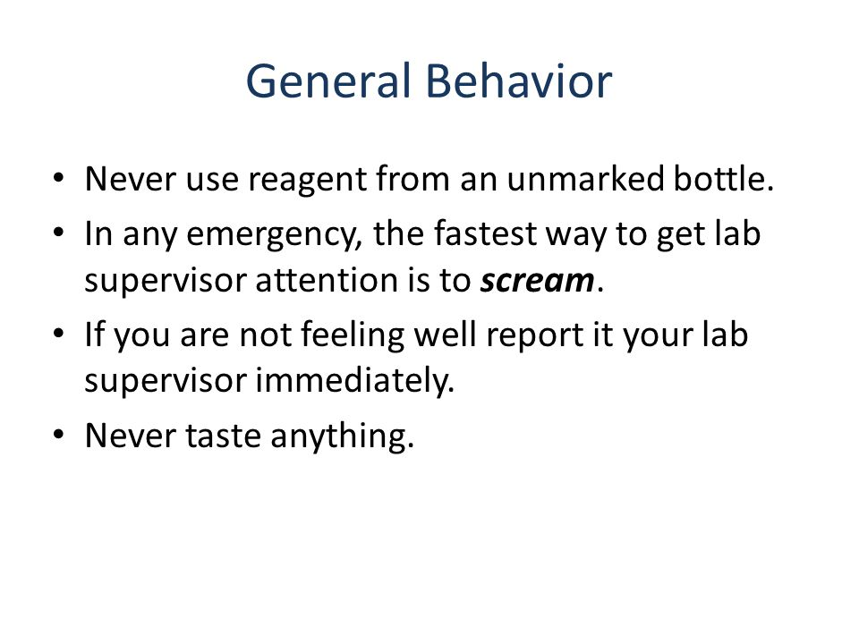 General Behavior Never smell a chemical straight out of a container.