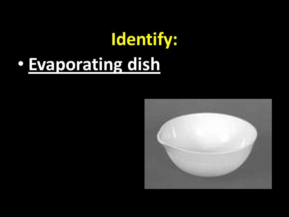 Identify: Evaporating dish