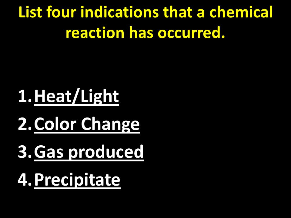 List four indications that a chemical reaction has occurred.