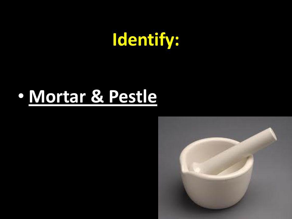Identify: Mortar & Pestle