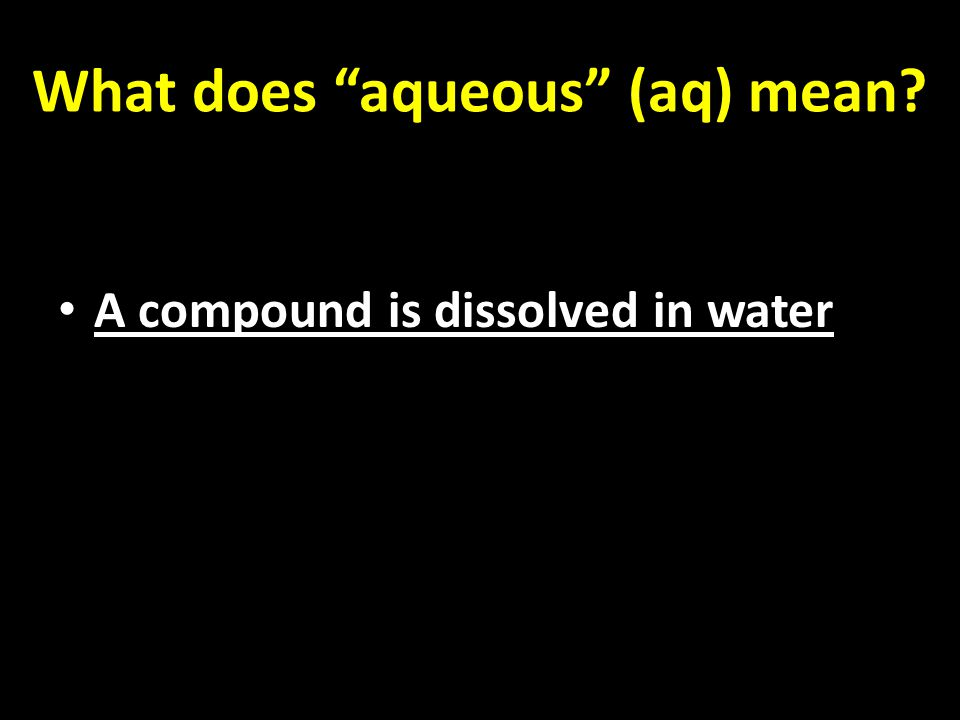 What does aqueous (aq) mean A compound is dissolved in water