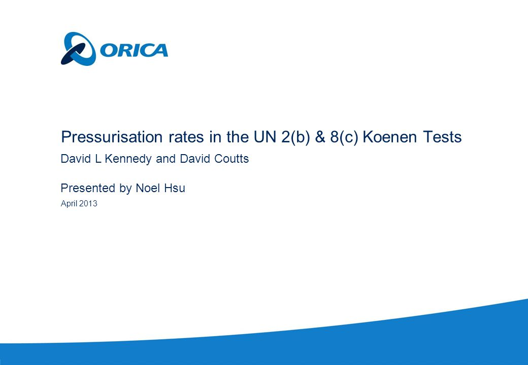 April 2013 Pressurisation rates in the UN 2(b) & 8(c) Koenen Tests David L Kennedy and David Coutts Presented by Noel Hsu