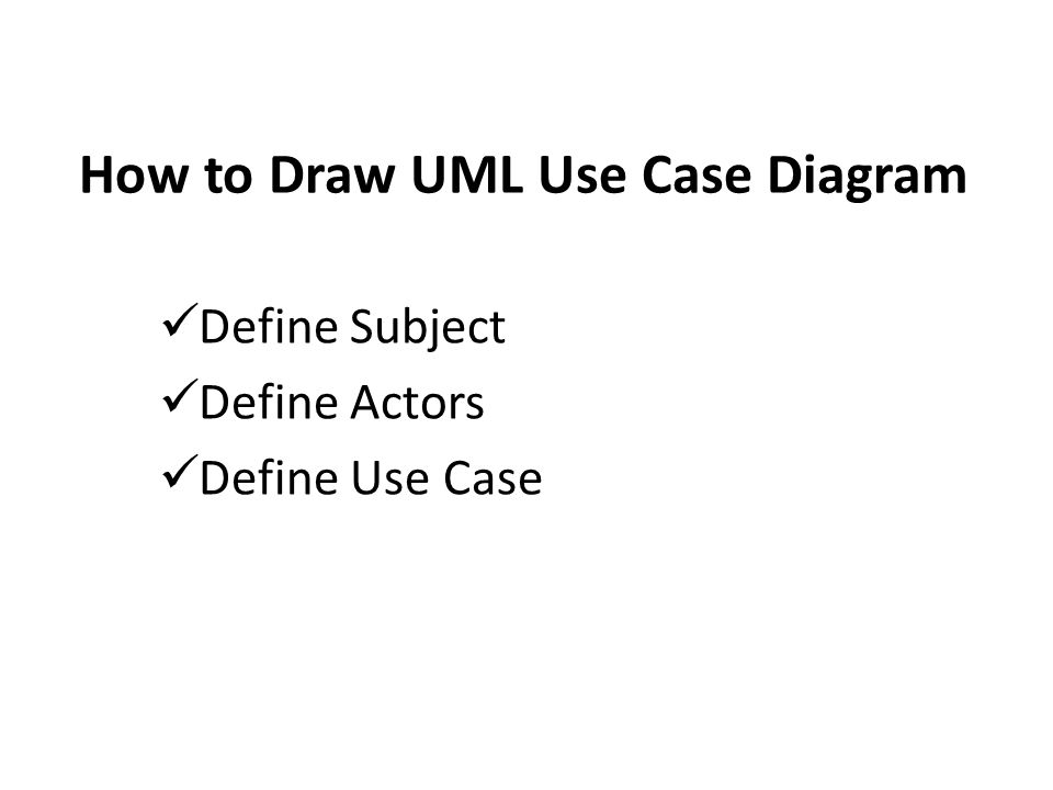 How to Draw UML Use Case Diagram Define Subject Define Actors Define Use Case