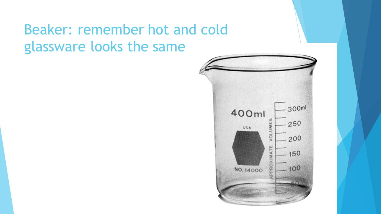 Beaker: remember hot and cold glassware looks the same