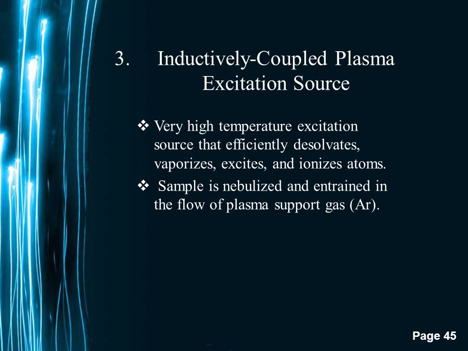 Page 44 2.Flame Excitation Source  The sample solution is directly aspirated into the flame.  All desolvation, atomization, and excitation occurs in