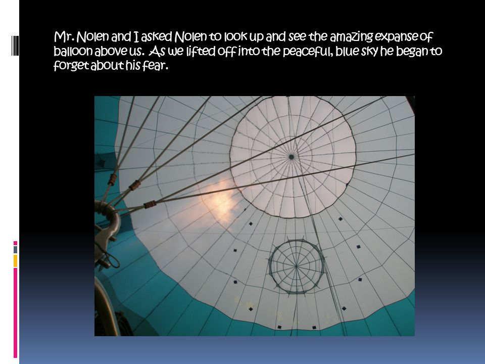 Mr. Nolen and I asked Nolen to look up and see the amazing expanse of balloon above us.