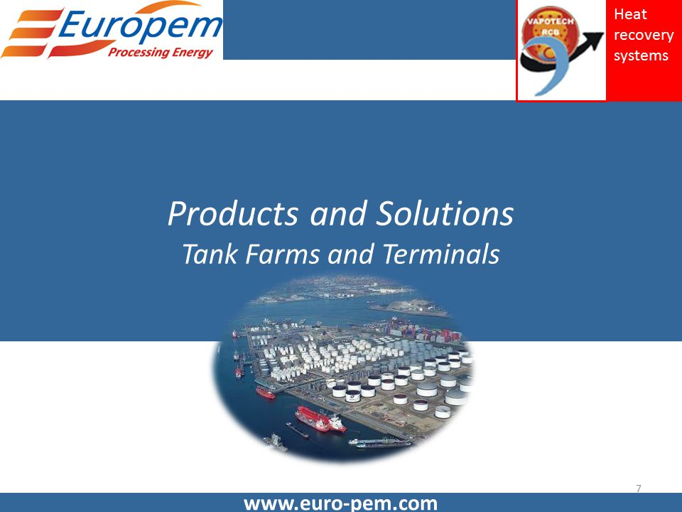 Products and Solutions Tank Farms and Terminals www.euro-pem.com 7 Heat recovery systems