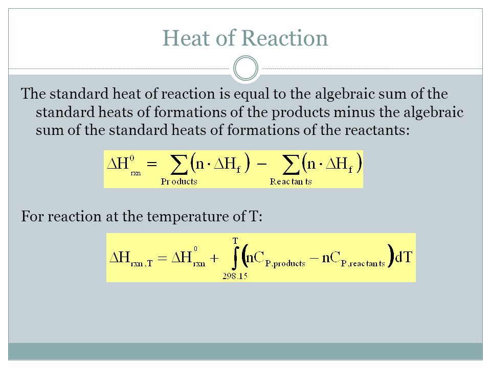 Heat of Reaction The standard heat of reaction is equal to the algebraic sum of the standard heats of formations of the products minus the algebraic s