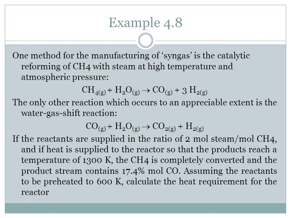 Example 4.8 One method for the manufacturing of 'syngas' is the catalytic reforming of CH4 with steam at high temperature and atmospheric pressure: CH