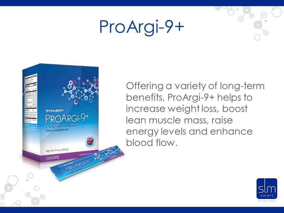 ProArgi-9+ Offering a variety of long-term benefits, ProArgi-9+ helps to increase weight loss, boost lean muscle mass, raise energy levels and enhance blood flow.