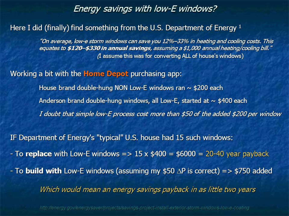 http://energy.gov/energysaver/projects/savings-project-install-exterior-storm-windows-low-e-coating Energy savings with low-E windows.