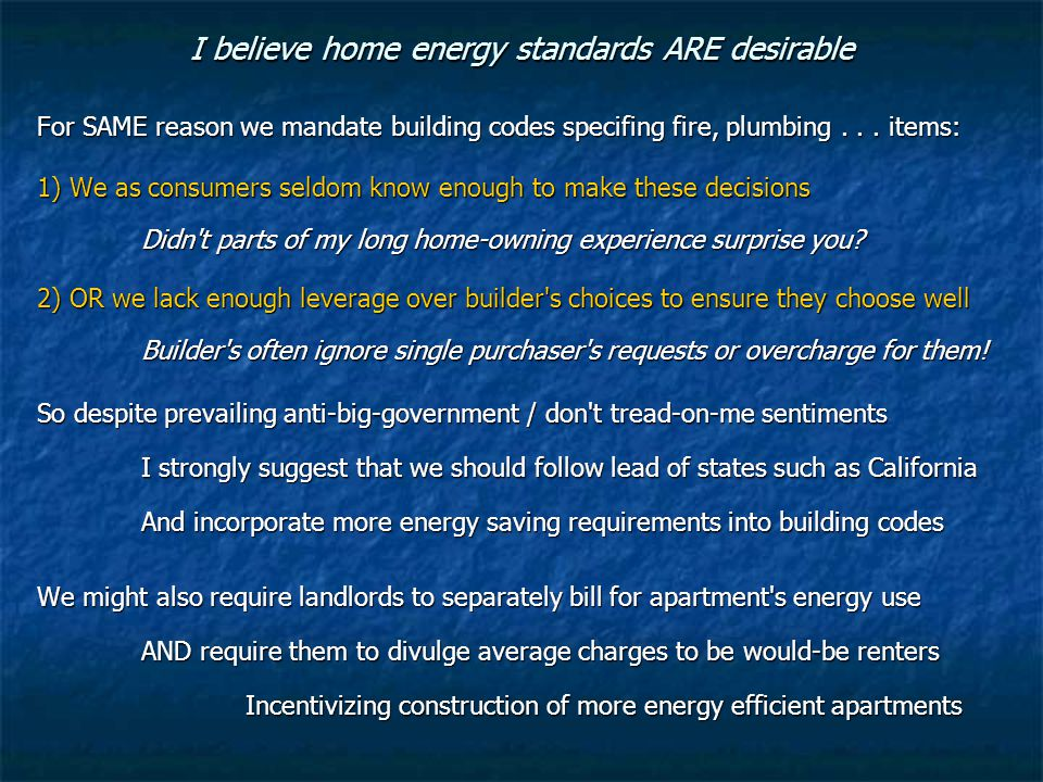 I believe home energy standards ARE desirable For SAME reason we mandate building codes specifing fire, plumbing...
