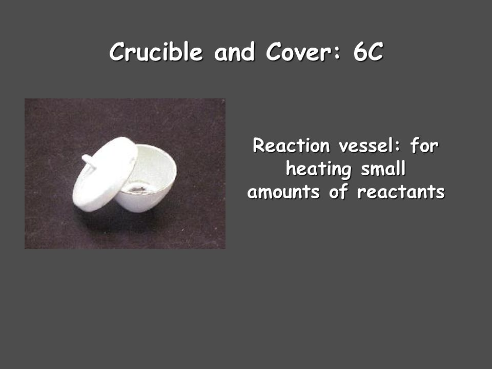 Crucible and Cover: 6C Reaction vessel: for heating small amounts of reactants