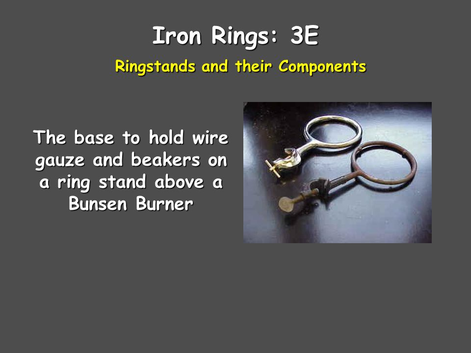 Iron Rings: 3E Ringstands and their Components The base to hold wire gauze and beakers on a ring stand above a Bunsen Burner