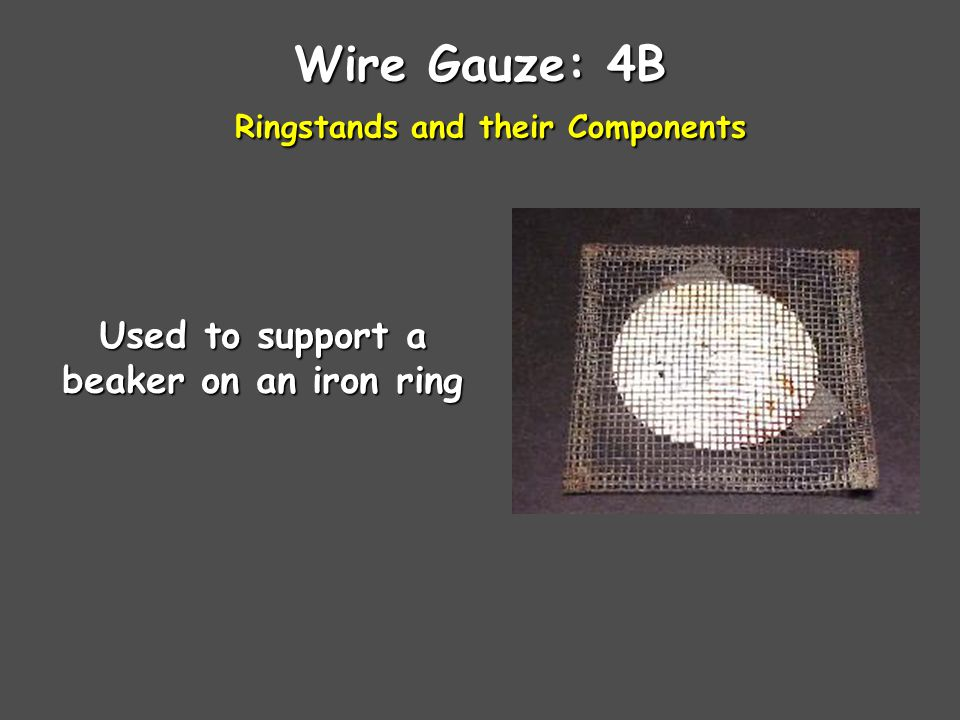 Wire Gauze: 4B Ringstands and their Components Used to support a beaker on an iron ring