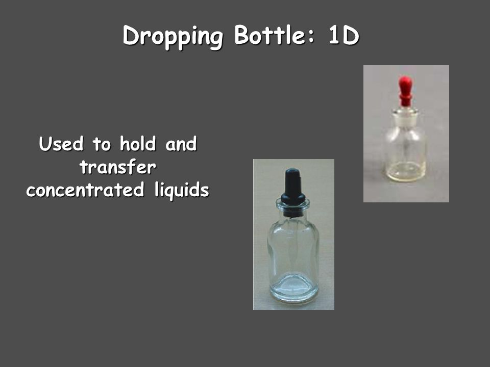 Dropping Bottle: 1D Used to hold and transfer concentrated liquids