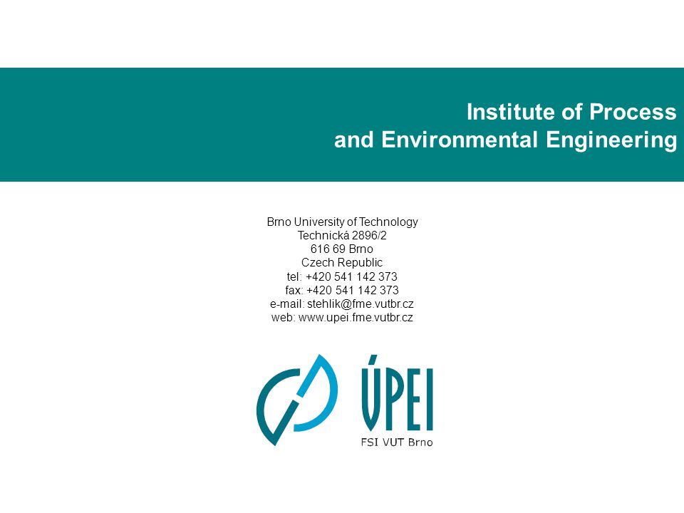 Institute of Process and Environmental Engineering Brno University of Technology Technická 2896/2 616 69 Brno Czech Republic tel: +420 541 142 373 fax: +420 541 142 373 e-mail: stehlik@fme.vutbr.cz web: www.upei.fme.vutbr.cz