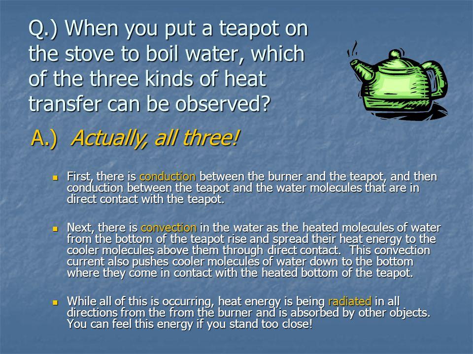 Radiation Heat transfer through open space. Travels through gas or empty space. Heat transfer through open space. Travels through gas or empty space.