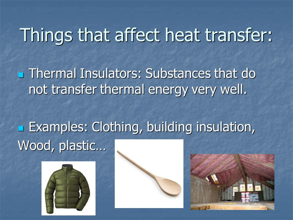Things that affect heat transfer: Thermal Conductors: Substances that transfer thermal energy very well. Thermal Conductors: Substances that transfer