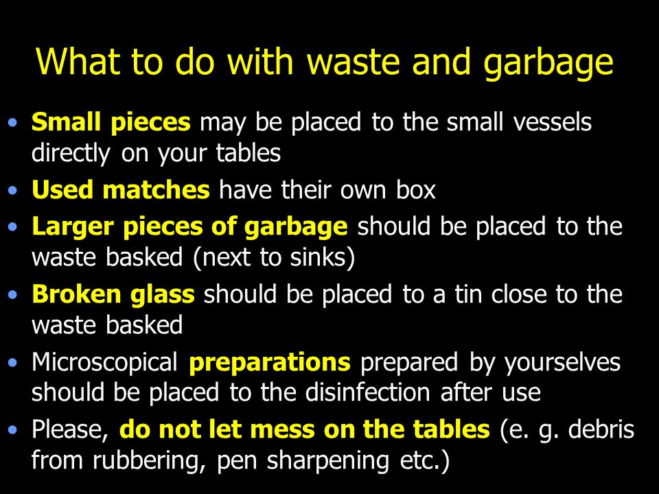 What to do with waste and garbage Small pieces may be placed to the small vessels directly on your tables Used matches have their own box Larger piece