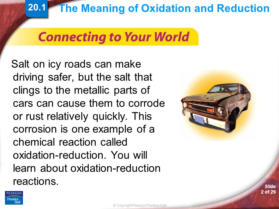 Slide 23 of 29 © Copyright Pearson Prentice Hall The Meaning of Oxidation and Reduction > Corrosion Zinc blocks attached to the steel hull of this ship oxidize instead of the iron, preventing corrosion.