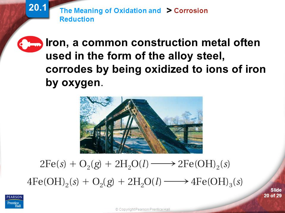 Slide 20 of 29 © Copyright Pearson Prentice Hall The Meaning of Oxidation and Reduction > Corrosion Iron, a common construction metal often used in th
