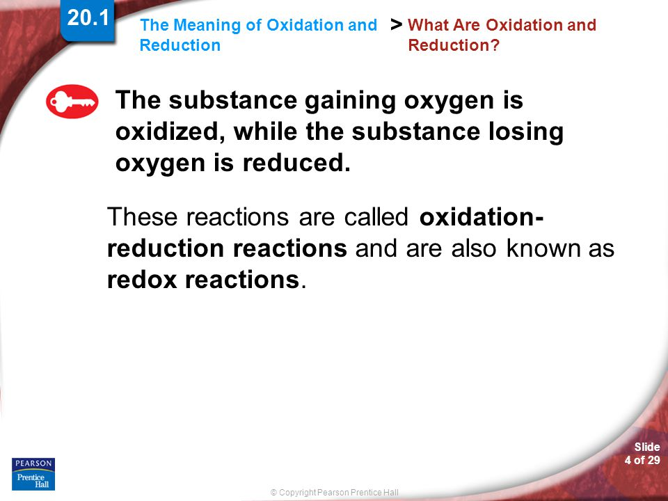 © Copyright Pearson Prentice Hall Slide 5 of 29 The Meaning of Oxidation and Reduction > What Are Oxidation and Reduction.