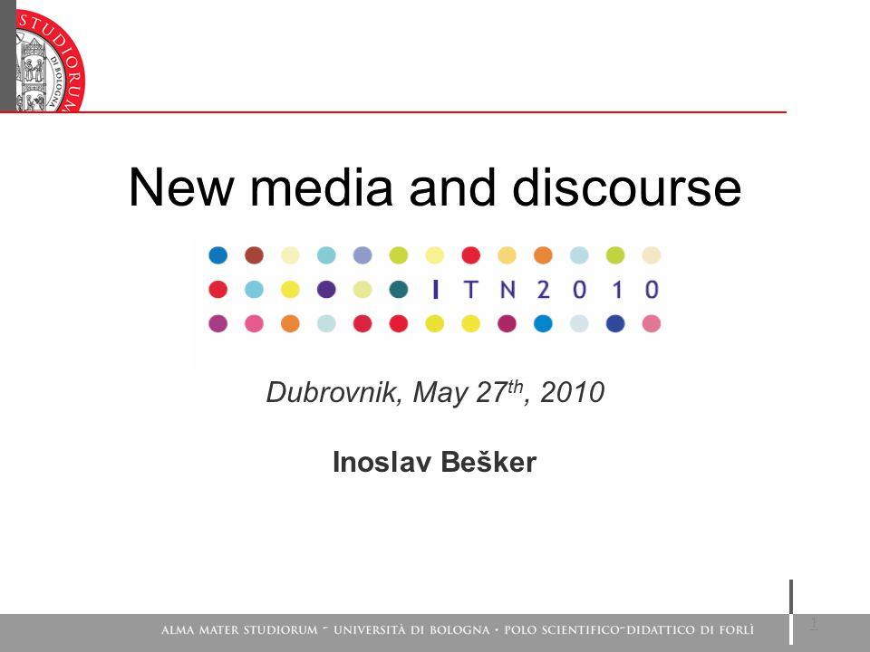New media and discourse Dubrovnik, May 27 th, 2010 Inoslav Bešker 1