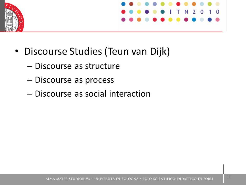 Discourse Studies (Teun van Dijk) – Discourse as structure – Discourse as process – Discourse as social interaction 19