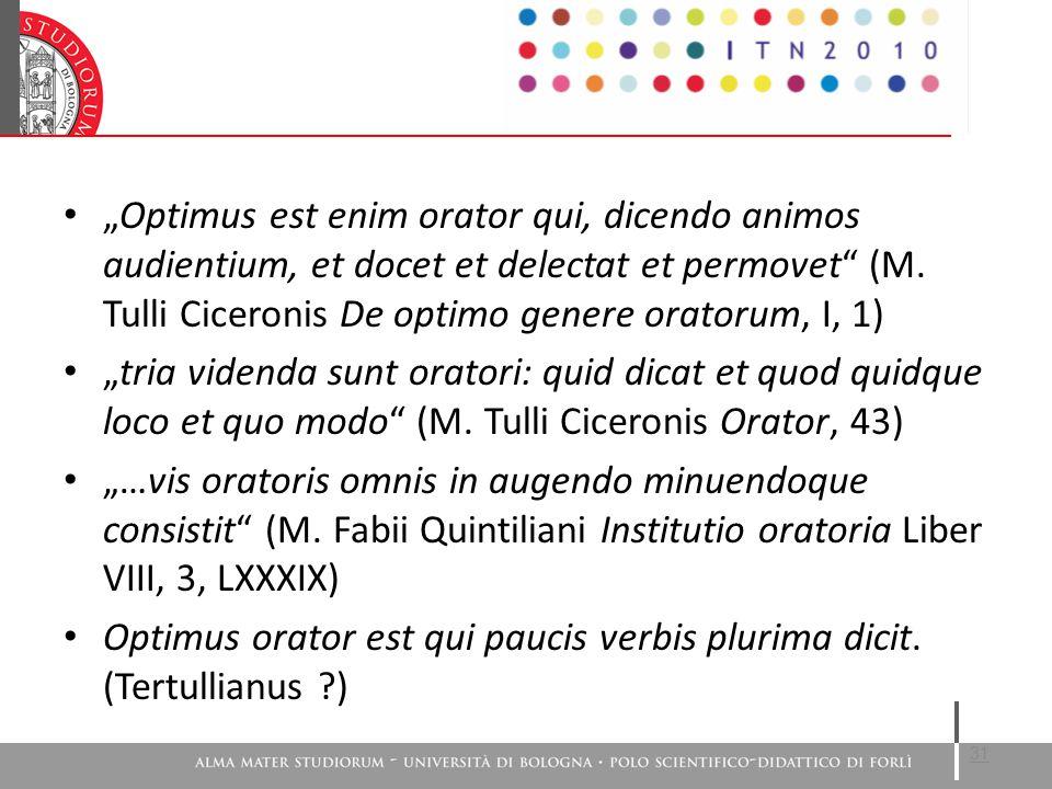"""31 """"Optimus est enim orator qui, dicendo animos audientium, et docet et delectat et permovet (M."""