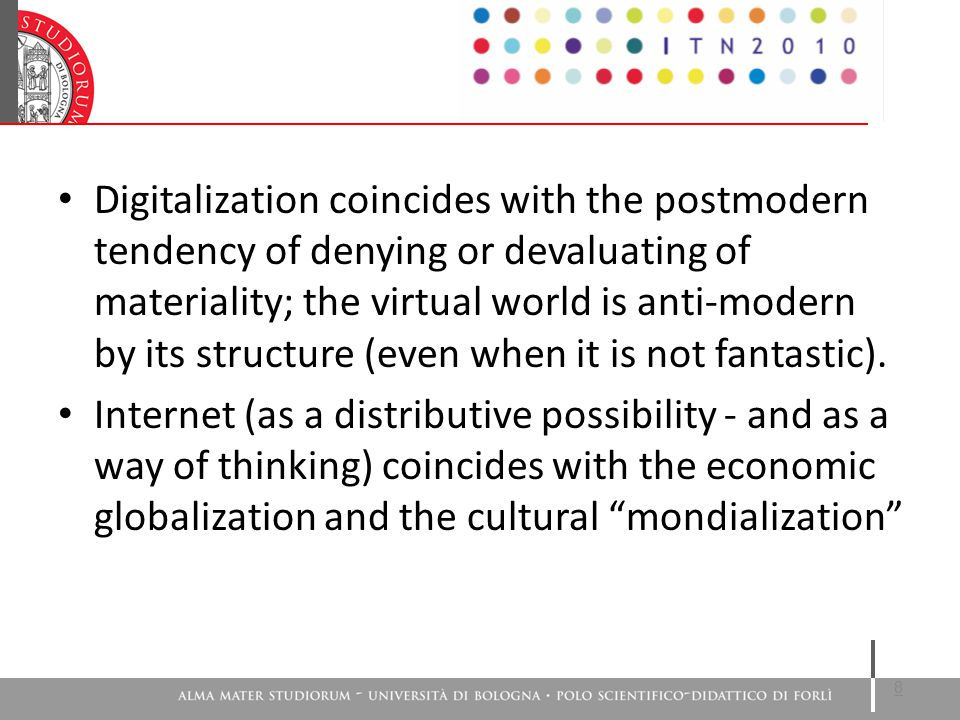 Digitalization coincides with the postmodern tendency of denying or devaluating of materiality; the virtual world is anti-modern by its structure (even when it is not fantastic).