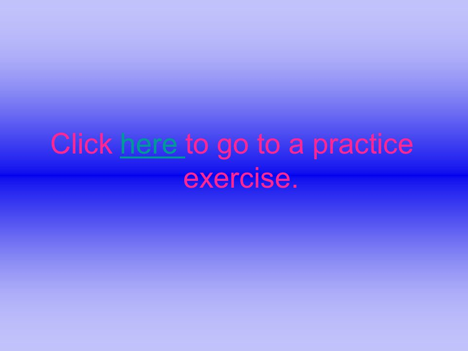 Click here to go to a practice exercise.here