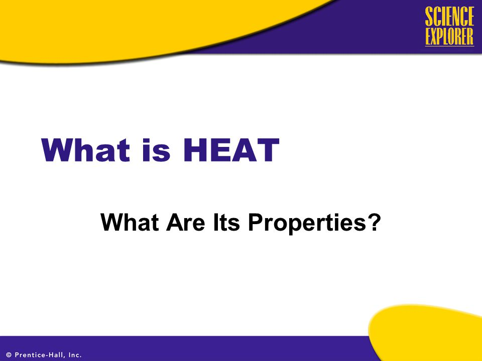 What is HEAT What Are Its Properties
