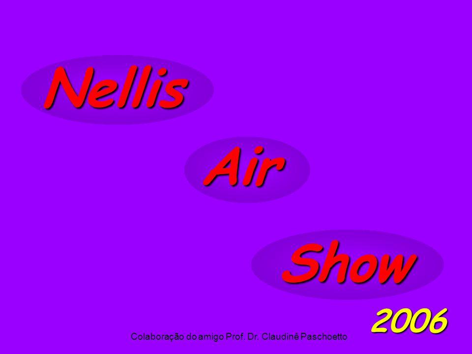 Nellis Air Show 2006 Colaboração do amigo Prof. Dr. Claudinê Paschoetto