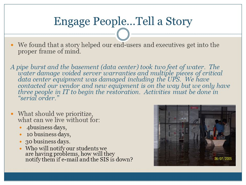 Engage People…Tell a Story We found that a story helped our end-users and executives get into the proper frame of mind.