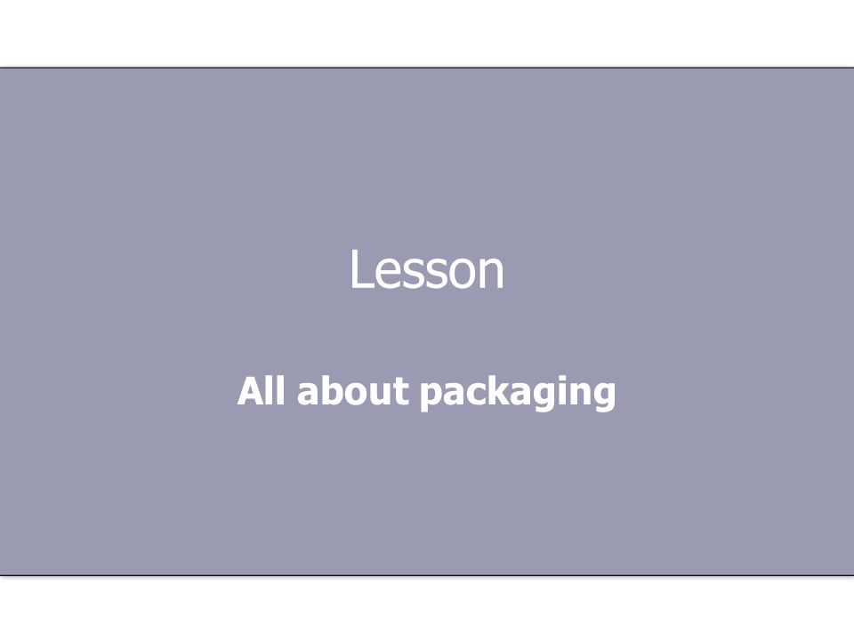 Lesson All about packaging