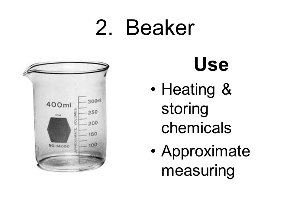 2. Beaker Use Heating & storing chemicals Approximate measuring