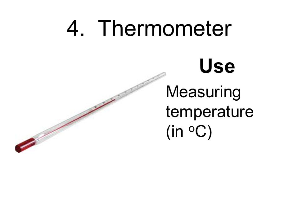 4. Thermometer Use Measuring temperature (in o C)