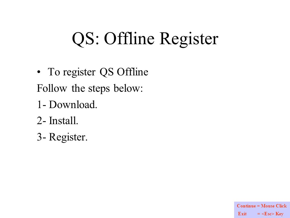 Use a connected computer to download QuikScripts from: http://www.quikscripts.net http://www.quikscripts.net The downloaded program must be stored on your hard drive or on a large media that can be read by your internet computer (online) and your work(QS) computer (offline).