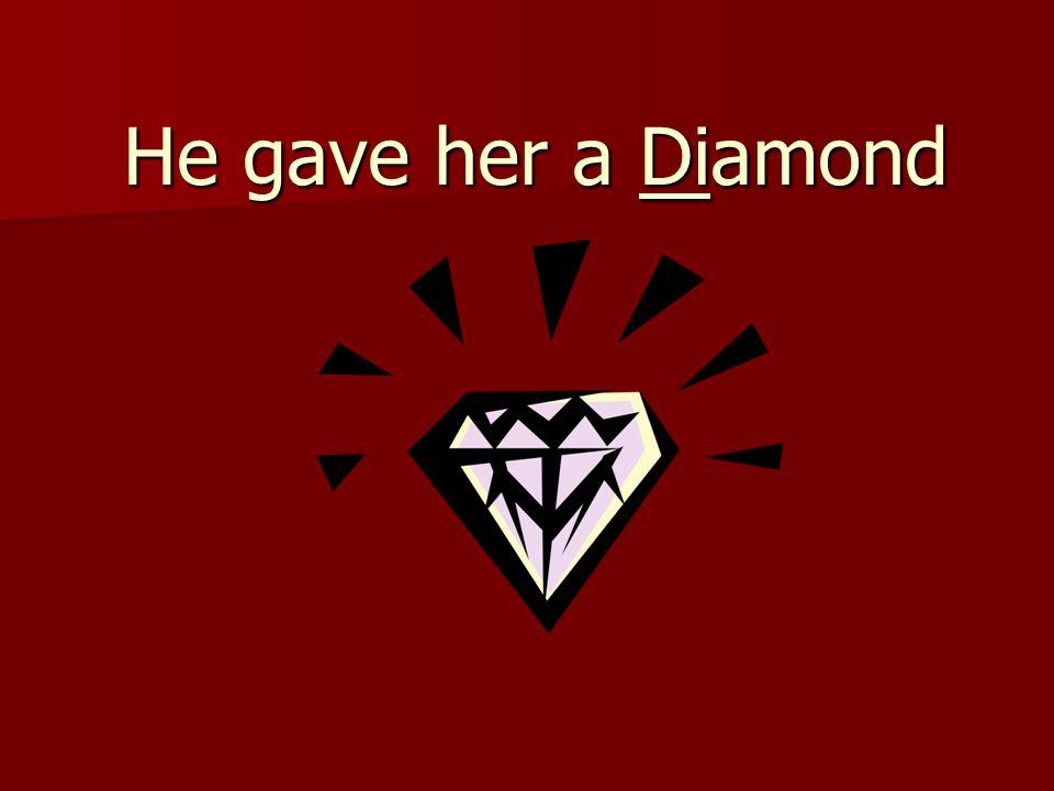 He gave her a Diamond