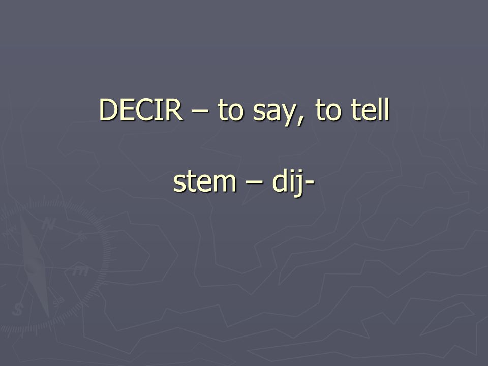 DECIR – to say, to tell stem – dij-