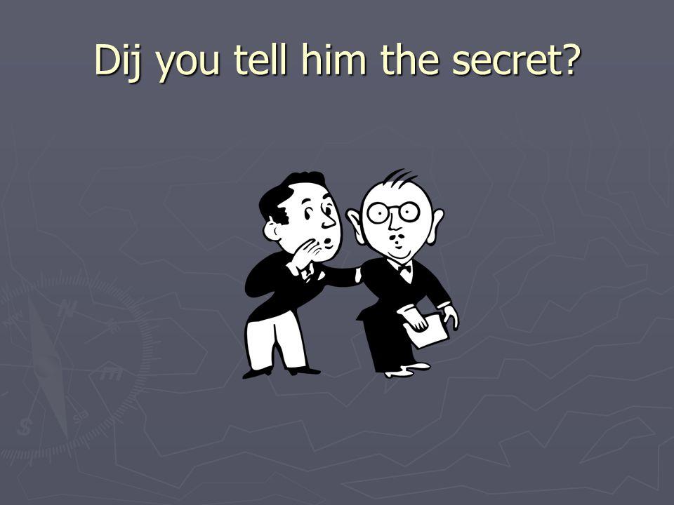 Dij you tell him the secret?