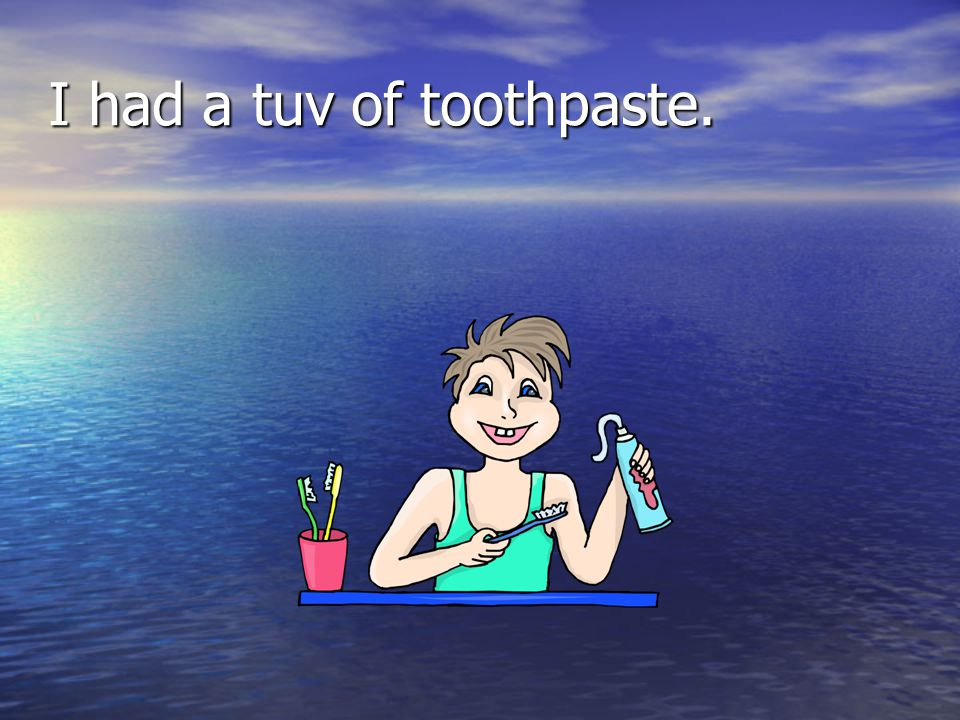 I had a tuv of toothpaste.
