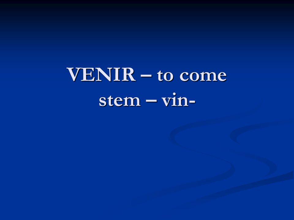 VENIR – to come stem – vin-