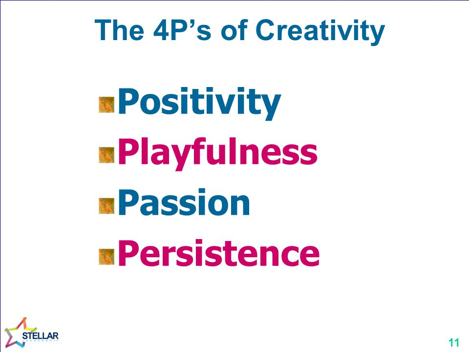 11 Positivity Playfulness Passion Persistence The 4P's of Creativity